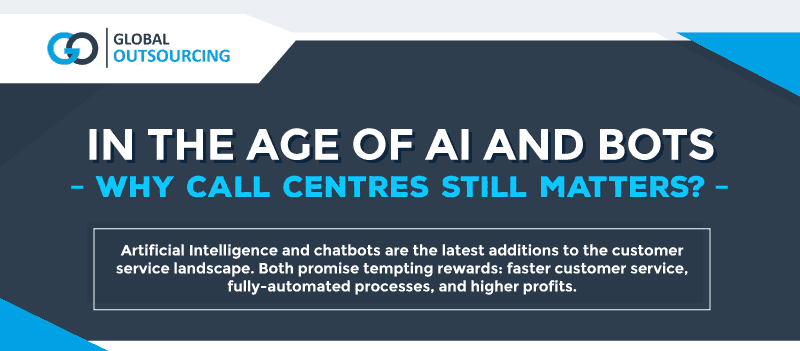 In the Age of AI and Bots - Why Call Centres Still Matters
