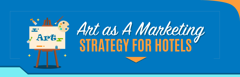 Art as A Marketing Strategy for Hotels