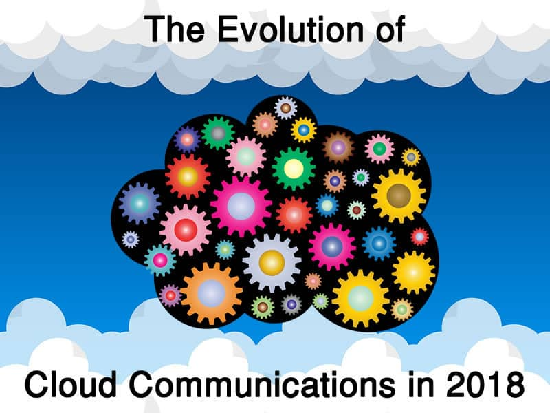 The Evolution of Cloud Communications in 2018
