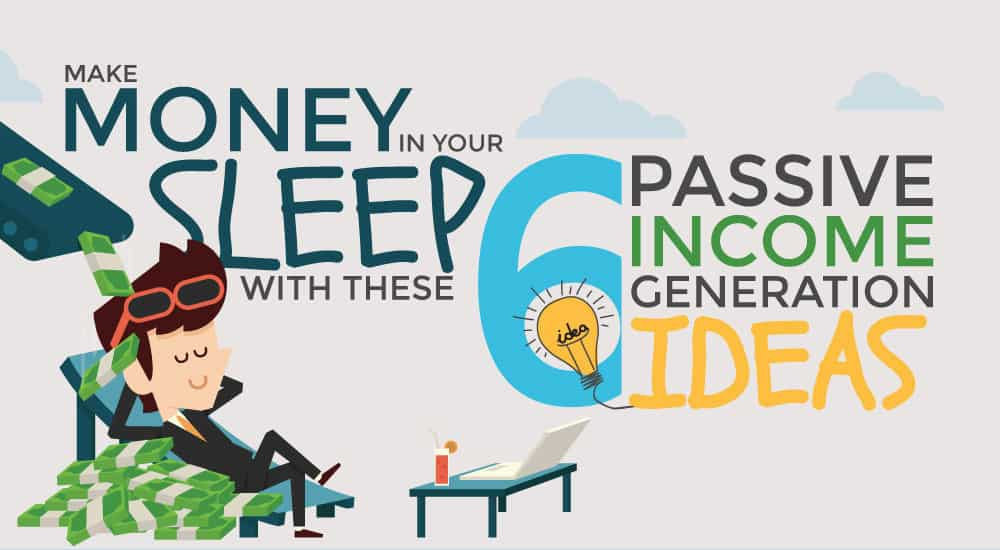 Make Money In Your Sleep With These Passive Income Generation Ideas