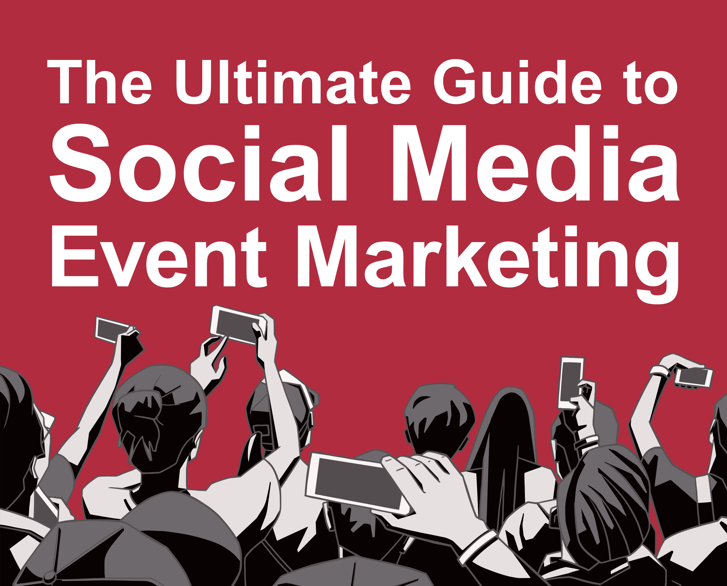 The Ultimate Guide To Social Media Event Marketing