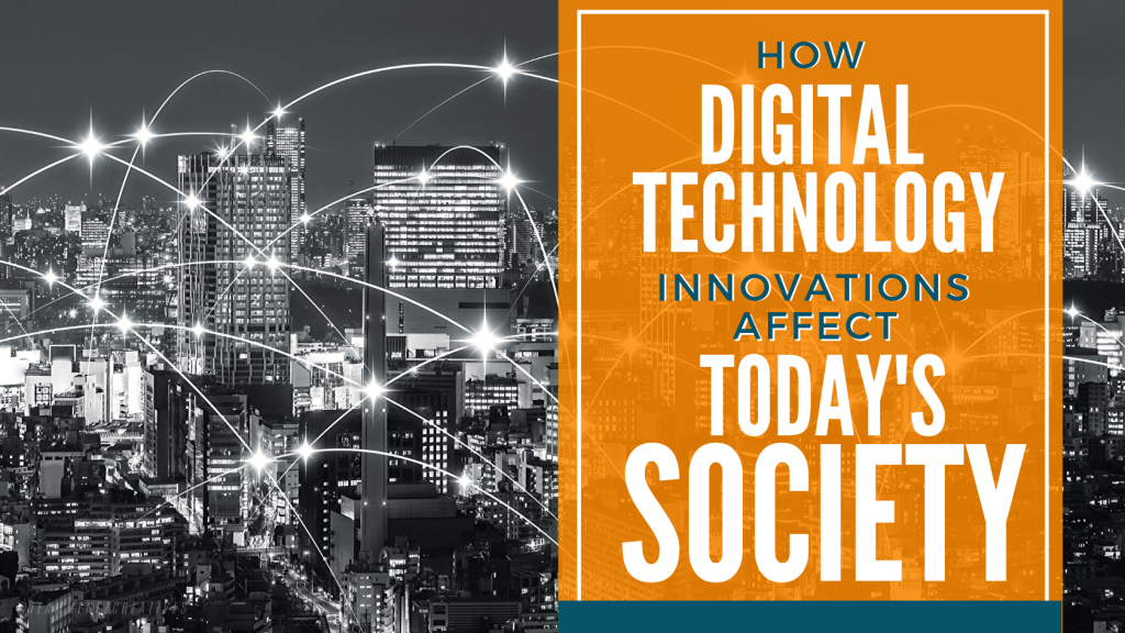 How Digital Technology Innovations Affect Today's Society