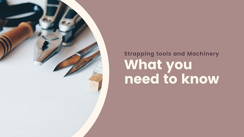 What you need to know about strapping tools and machinery