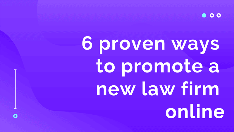 6 Proven Ways to Promote a New Law Firm Online